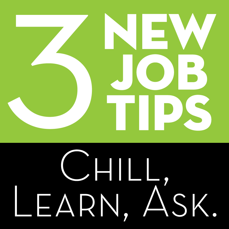 """3 new job tips - Chill, Learn, Ask"" graphic"